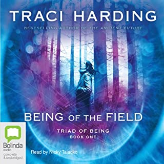 Being of the Field     Triad of Being, Book 1              By:                                                                                                                                 Traci Harding                               Narrated by:                                                                                                                                 Nicky Talacko                      Length: 16 hrs and 48 mins     11 ratings     Overall 4.9