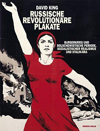 Russische revolutionäre Plakate: Bürgerkrieg und bolschewistische Periode, sozialistischer Realismus und Stalin-Ära