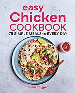 Easy Chicken Cookbook: 75 Simple Meals for Every Day by [Sheila Thigpen]