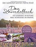 Das Lavendelbuch: Alles Wissenswerte zur Heilpflanze, Anbau, Naturheilkunde und Ernährung
