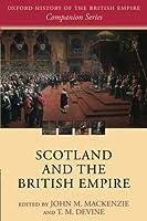 Scotland and the British Empire (Oxford History of the British Empire Companion)