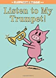 Listen to My Trumpet! (An Elephant and Piggie Book) (An Elephant and Piggie Book, 17)