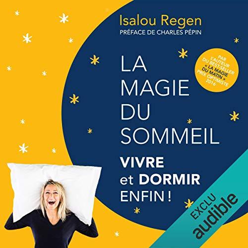 La magie du sommeil     Vivre et dormir enfin !              De :                                                                                                                                 Isalou Regen                               Lu par :                                                                                                                                 Christel Touret                      Durée : 10 h et 34 min     3 notations     Global 3,7