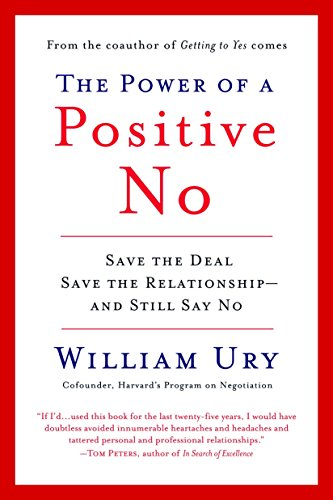 The Power of a Positive No: Save The Deal Save The Relationship and Still Say No