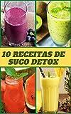 Suco Detox: 10 receitas imperdiveis (Portuguese Edition)