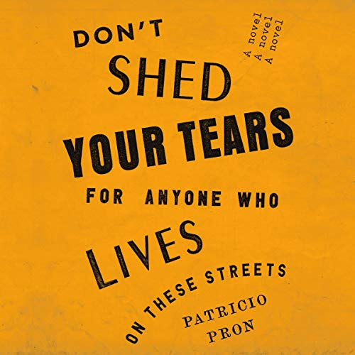 Don't Shed Your Tears for Anyone Who Lives on These Streets audiobook cover art