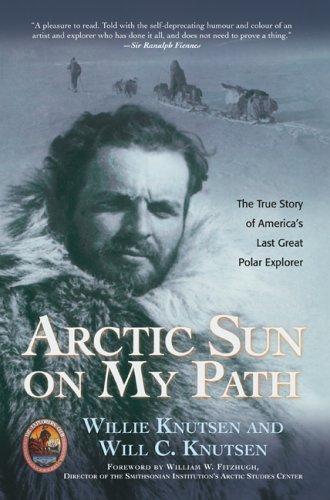 Arctic Sun on My Path: The True Story of America's Last Great Polar Explorer (The Explorers Club Classics)