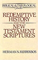 Redemptive History and the New Testament Scriptures (Biblical and Theological Studies)