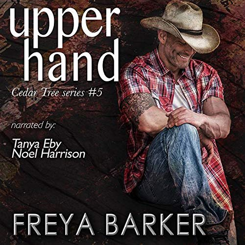 Upper Hand     Cedar Tree Series              By:                                                                                                                                 Freya Barker                               Narrated by:                                                                                                                                 Tanya Eby,                                                                                        Noel Harrison                      Length: 10 hrs and 15 mins     9 ratings     Overall 3.9