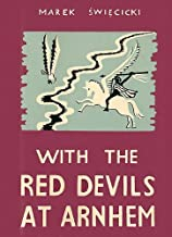 With the Red Devils at Arnhem: Personal Experiences with the 1st Polish Parachute Brigade 1944