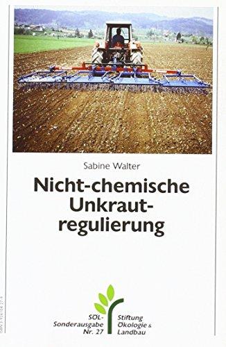 Nicht-chemische Unkrautregulierung: Praxis der ökologischen Beikrautregulierung (SÖL-Sonderausgaben)