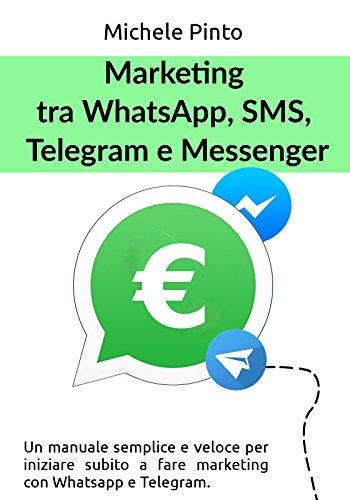 Marketing tra Whatsapp, SMS, Telegram e Messenger (Italian Edition)
