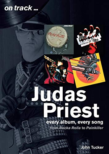 Judas Priest from Rocka Rolla to Painkiller: Every Album, Every Song (On Track)
