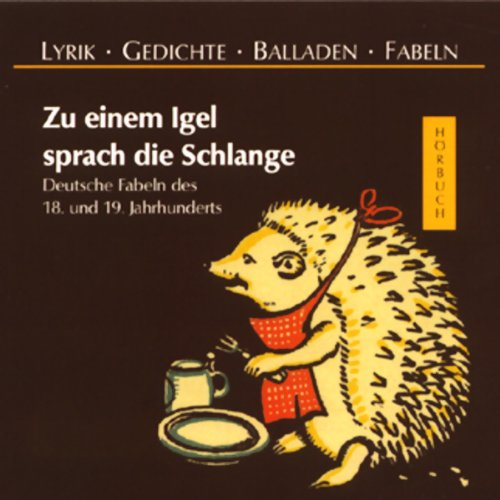 Zu einem Igel sprach die Schlange. Deutsche Fabeln des 18. und 19. Jahrhunderts                   Written by:                                                                                                                                 div.                               Narrated by:                                                                                                                                 Hans Eckardt                      Length: 52 mins     Not rated yet     Overall 0.0