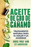 Aceite de CBD de cáñamo: Tratamiento Natural para el Dolor y la Ansiedad: CBD Hemp Oil: Natural Treatment for Pain and Anxiety (Libro en Espanol / Spanish Book Version - Spanish Edition)