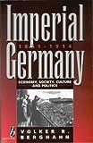 Imperial Germany, 1871-1914: Economy, Society, Culture, & Politics