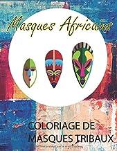 Masques Africain: Coloriage De Masques Tribaux: Coloriage Pour Adulte Et Enfant (French Edition)