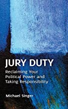 Jury Duty: Reclaiming Your Political Power and Taking Responsibility by Michael Singer (2012-07-06)