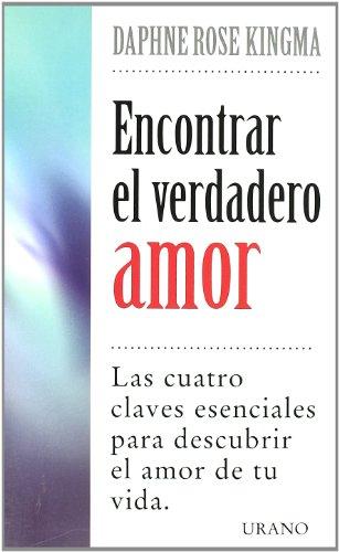 Encontrar el verdadero amor: las cuatro claves esenciales para descubrir el amor de tu vida