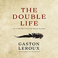 The Double Life: Or, the Man With the Black Feather