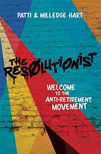 The Resolutionist: Welcome To The Anti-Retirement Movement (English Edition)
