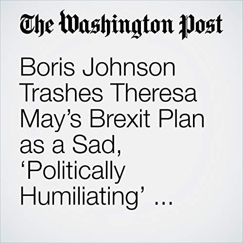 Boris Johnson Trashes Theresa May's Brexit Plan as a Sad, 'Politically Humiliating' Cheat at Party Confab copertina