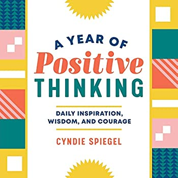 A Year of Positive Thinking  Daily Inspiration Wisdom and Courage  A Year of Daily Reflections