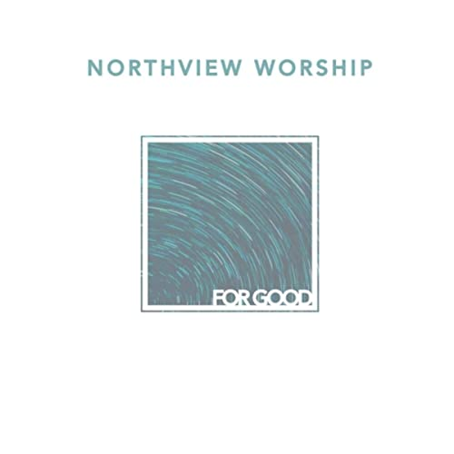 Northview Worship - For Good (2021)