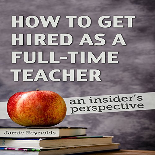How to Get Hired as a Full-Time Teacher audiobook cover art