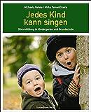 Jedes Kind kann singen: Stimmbildung im Kindergarten und Grundschule - Michaela Hefele