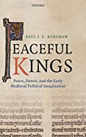 Peaceful Kings: Peace, Power and the Early Medieval Political Imagination