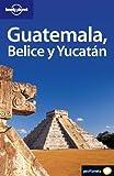 Guatemala, Belice y Yucatán (Guías de País Lonely Planet)