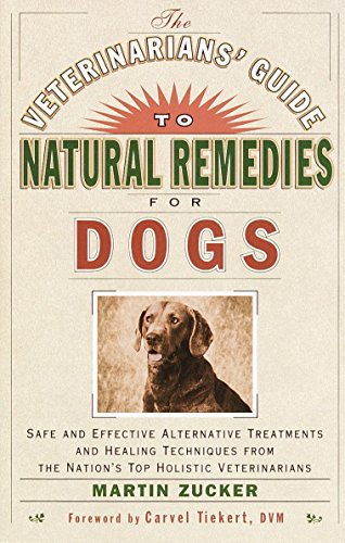 Veterinarians Guide to Natural Remedies for Dogs: Safe and Effective Alternative Treatments and Heal