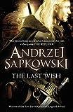 The Last Wish by Andrzej Sapkowski(1905-06-30) - Gollancz - 01/01/2012