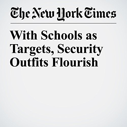 With Schools as Targets, Security Outfits Flourish copertina