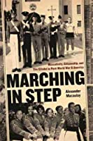 Marching in Step: Masculinity, Citizenship, and the Citadel in Post-World War II America (Politics and Culture in the Twentieth-Century South)