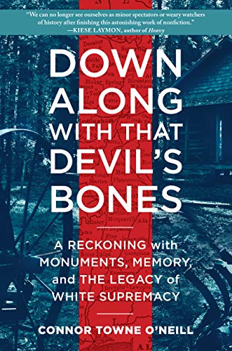 Image of Down Along with That Devil's Bones: A Reckoning with Monuments, Memory, and the Legacy of White Supremacy