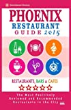 Phoenix Restaurant Guide 2015: Best Rated Restaurants in Phoenix, Arizona - 500 restaurants, bars and cafés recommended for visitors, 2015.