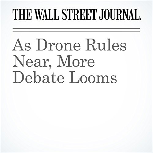 As Drone Rules Near, More Debate Looms cover art