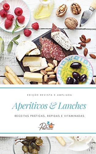 Aperitivos & Lanches: Receitas práticas, rápidas e vitaminadas (Portuguese Edition)