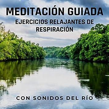 Meditación Guiada: Ejercicios Relajantes de Respiración (Con Sonidos del Río)