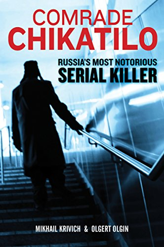Comrade Chikatilo: The Psychopathology of Russia's Notorious Serial Killer (English Edition)