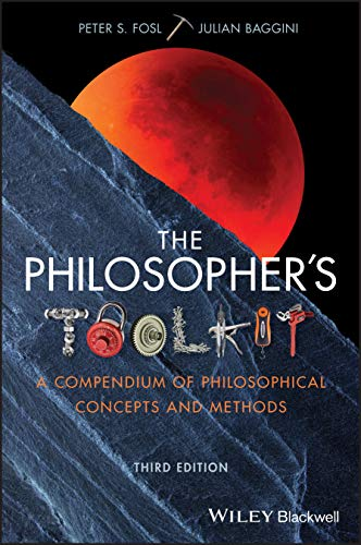 The Philosopher's Toolkit: A Compendium of Philosophical Concepts and Methods Front Cover