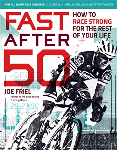 Fast After 50: How to Race Strong for the Rest of Your Lif
