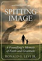 Spitting Image: A Foundling's Memoir of Faith and Gratitude