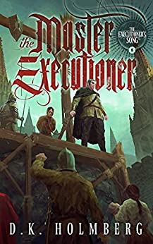 The Master Executioner (The Executioner's Song Book 5) by [D.K. Holmberg]