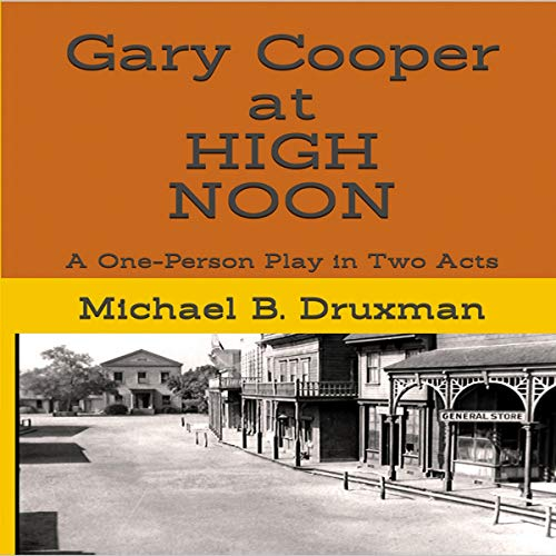 Gary Cooper at High Noon: A One-Person Play in Two Acts audiobook cover art