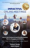 Impactful Online Meetings: How to Run Polished Virtual Working Sessions That are Engaging and Effective - Zoom|Webex|GoToMeeting|Skype|Google Hangouts