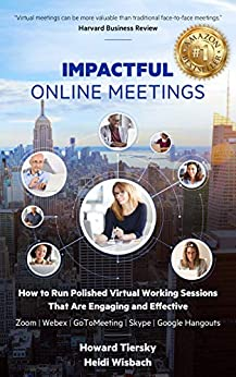 Impactful Online Meetings: How to Run Polished Virtual Working Sessions That are Engaging and Effective -  Zoom|Webex|GoToMeeting|Skype|Google Hangouts by [Howard Tiersky, Heidi Wisbach]