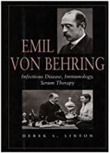 Emil Von Behring: Infectious Disease, Immunology, Serum Therapy (Memoirs of the American Philosophical Society) (Memoirs of the American Philosophical Society)